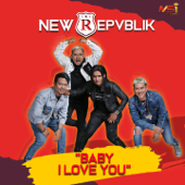 Baby I Love You New Repvblik - New Repvblik