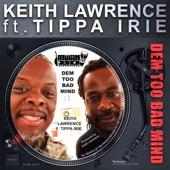 Keith Lawrence - Dem Too Bad Mind (feat. Tippa Irie)