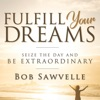 Fulfill Your Dreams: Seize the Day and Be Extraordinary (Unabridged)