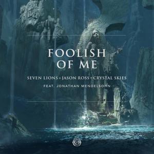 Seven Lions, Jason Ross & Crystal Skies - Foolish of Me feat. Jonathan Mendelsohn