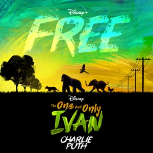 """Charlie Puth - Free (From Disney's """"The One and Only Ivan"""")"""