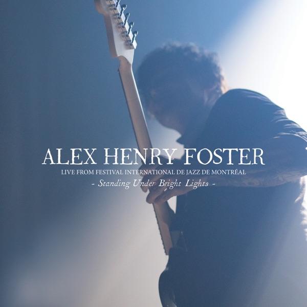 Alex Henry Foster– Standing Under Bright Lights