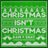 Dan + Shay - Christmas Isn't Christmas  artwork