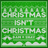 Christmas Isn't Christmas - Dan + Shay