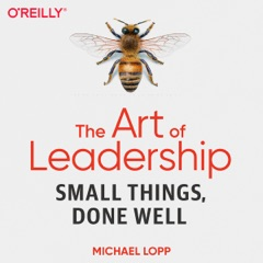The Art of Leadership: Small Things, Done Well (Unabridged)