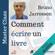 Bruno Jarrosson - Comment écrire un livre: Master Class