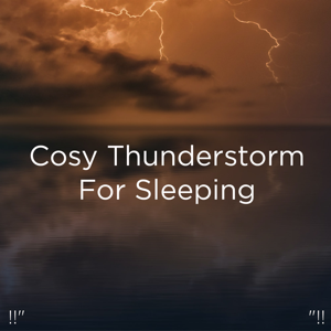 "Thunderstorms & Thunder Storms & Rain Sounds - !!"" Cosy Thunderstorm for Sleeping ""!!"
