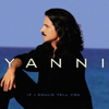 If I Could Tell You - Yanni