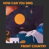 Front Country - How Can You Sing