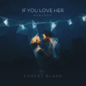 Forest Blakk - If You Love Her (Acoustic)