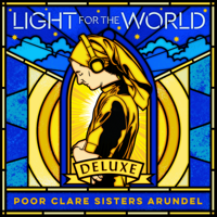 Poor Clare Sisters Arundel - Light for the World (Deluxe) artwork