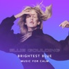Brightest Blue Music for Calm