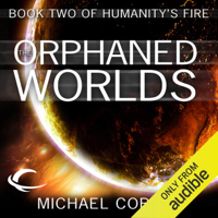 Michael Cobley - The Orphaned Worlds: Humanity's Fire, Book 2 (Unabridged) artwork