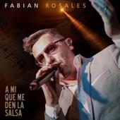 Fabian Rosales - A Mi Que Me Den la Salsa