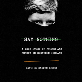 Say Nothing: A True Story of Murder and Memory in Northern Ireland (Unabridged) - Patrick Radden Keefe MP3 Download
