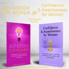 Self-Esteem for Women and Confidence & Assertiveness for Women: 2 Books in 1: The Modern Womens Guide to Self-Esteem, Assertiveness, and Confidence (Unabridged)