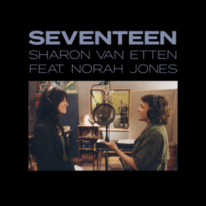 Sharon Van Etten - Seventeen feat. Norah Jones