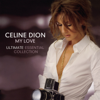 My Love Ultimate Essential Collection - Céline Dion