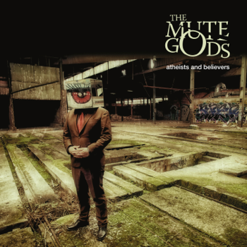 Atheists and Believers The Mute Gods album songs, reviews, credits