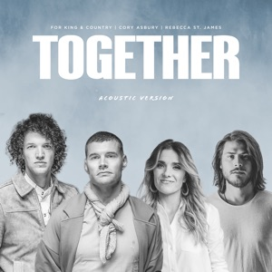 for KING & COUNTRY, Cory Asbury & Rebecca St. James - Together (Acoustic Version)