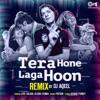 Tera Hone Laga Hoon DJ Aqeel Remix Single