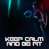 Keep Calm and Be Fit: Chill House Beats, Workout, Running, Fitness