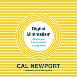 Digital Minimalism: Choosing a Focused Life in a Noisy World (Unabridged) - Cal Newport audiobook, mp3
