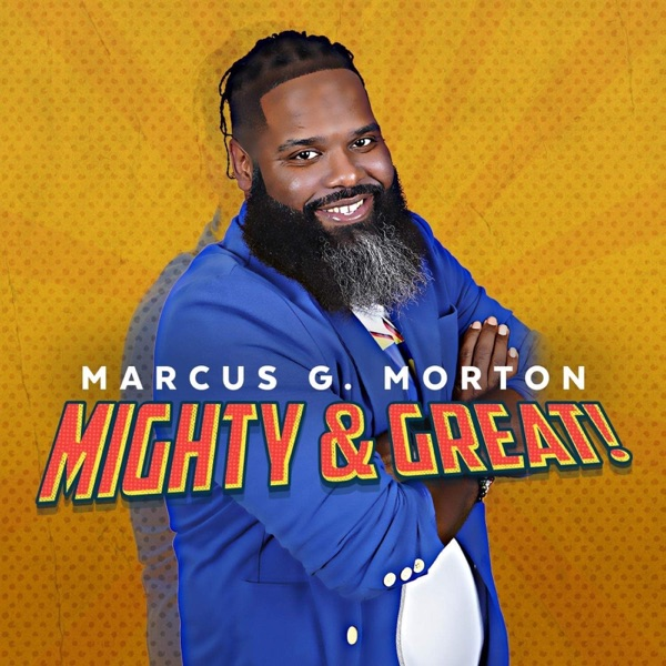 Marcus G. Morton - Mighty & Great