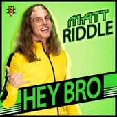 WWE - Hey Bro (Matt Riddle)
