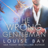 Louise Bay - The Wrong Gentleman (Unabridged)  artwork