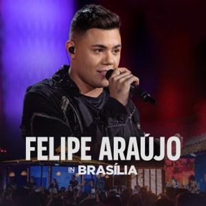 Felipe Araújo - Felipe Araújo In Brasília (Ao Vivo)