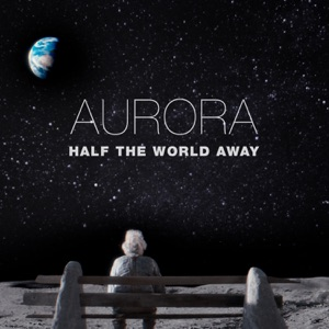 AURORA - Half the World Away
