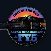 Aaron Bibelhauser & Fy5 - Time in and Out