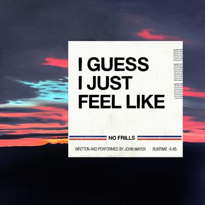 I Guess I Just Feel Like - John Mayer song