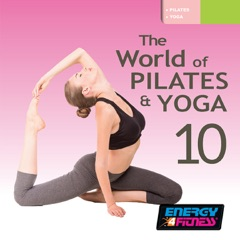The World of Pilates & Yoga Vol. 10 (Mixed Compilation For Fitness & Workout - 55 / 107 Bpm - Ideal For Pilates & Yoga)