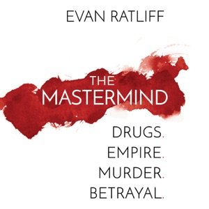 The Mastermind: Drugs. Empire. Murder. Betrayal. (Unabridged) - Evan Ratliff audiobook, mp3