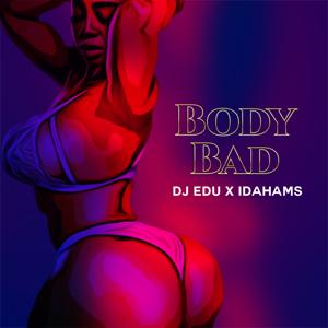 Dj Edu & Idahams - Body Bad