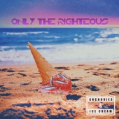 Only the Righteous - Are You Happy Now