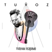 Tu Voz - William Perdomo