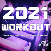 2021 Workout (Best of Dance, Techno, Trance, House & Upbeat Fitness Tunes)