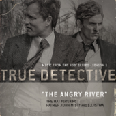 The Angry River (feat. Father John Misty and S.I. Istwa) [Theme From the HBO Series True Detective]