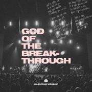 God of the Breakthrough (Live) - Milestone Worship - Milestone Worship