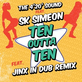 ‎Ten Outta Ten (feat  Sk Simeon) - Single by The 4'20' Sound
