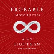 Probable Impossibilities: Musings on Beginnings and Endings (Unabridged)
