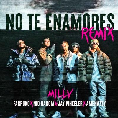 Milly, Farruko & Nio Garcia Feat. Jay Wheeler & Amenazzy - No Te Enamores (Remix)