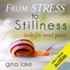 Gina Lake - From Stress to Stillness: Tools for Inner Peace (Unabridged) artwork