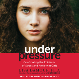 Under Pressure: Confronting the Epidemic of Stress and Anxiety in Girls (Unabridged) audiobook