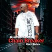 Cintel Gallow;Jesse Mitchell Muzik - Chain Breaker (feat. Cintel Gallow)