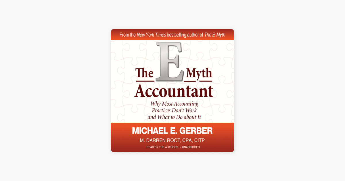 The E-Myth Accountant: Why Most Accounting Practices Dont Work and What to Do About It