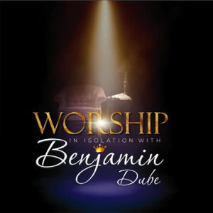 Benjamin Dube - Worship in Isolation